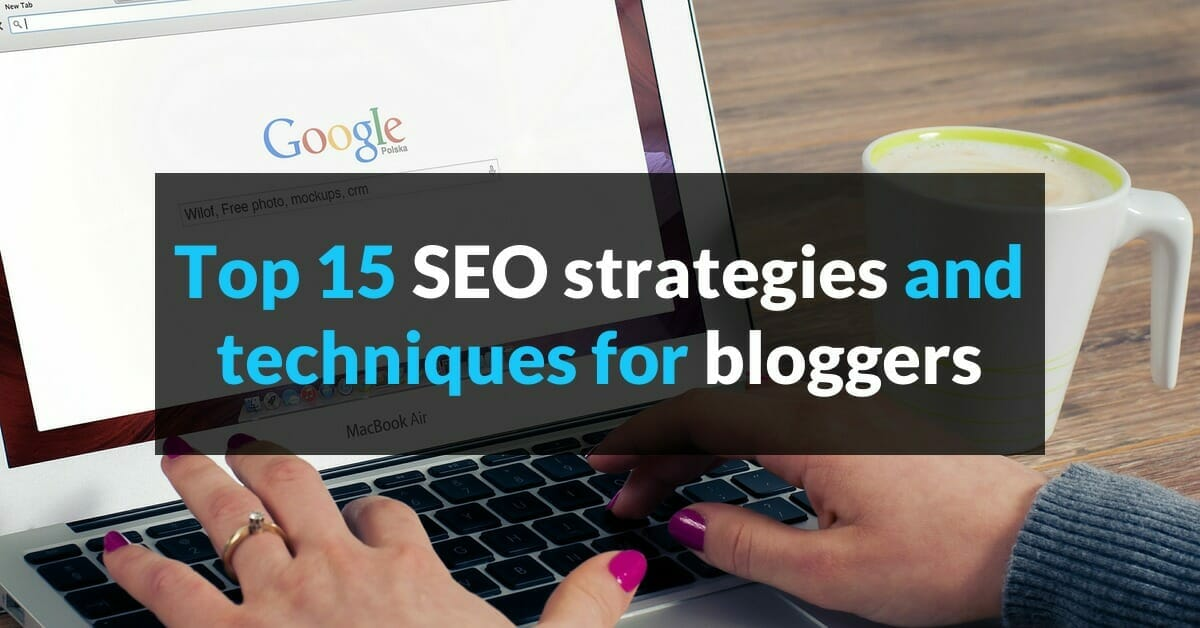 Top 15 SEO strategies and techniques for bloggers